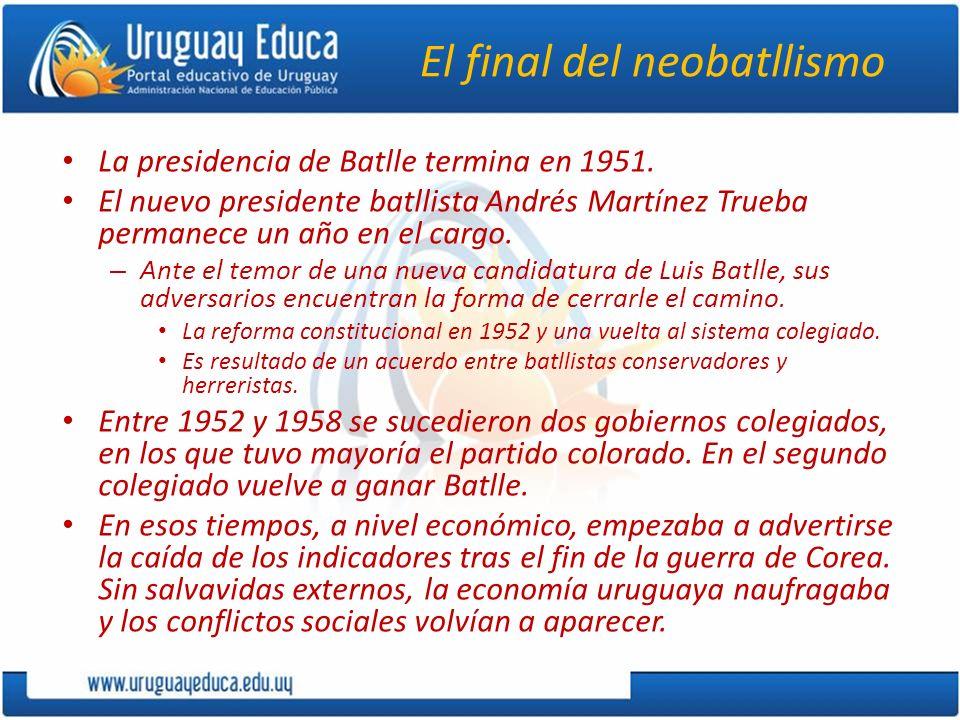 El final del neobatllismo La presidencia de Batlle termina en 1951. El nuevo presidente batllista Andrés Martínez Trueba permanece un año en el cargo.