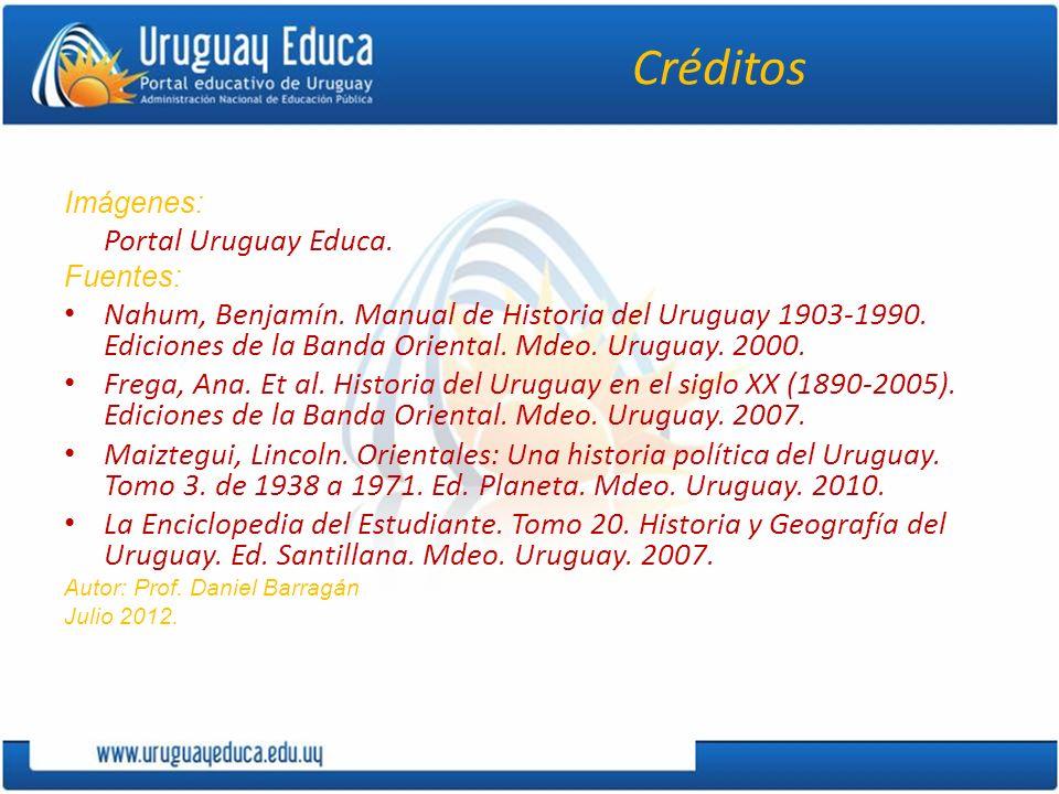 Créditos Imágenes: Portal Uruguay Educa. Fuentes: Nahum, Benjamín. Manual de Historia del Uruguay 1903-1990. Ediciones de la Banda Oriental. Mdeo. Uru