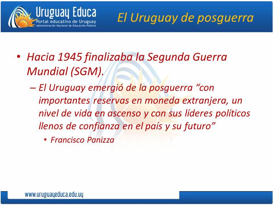 El Uruguay de posguerra Hacia 1945 finalizaba la Segunda Guerra Mundial (SGM). – El Uruguay emergió de la posguerra con importantes reservas en moneda