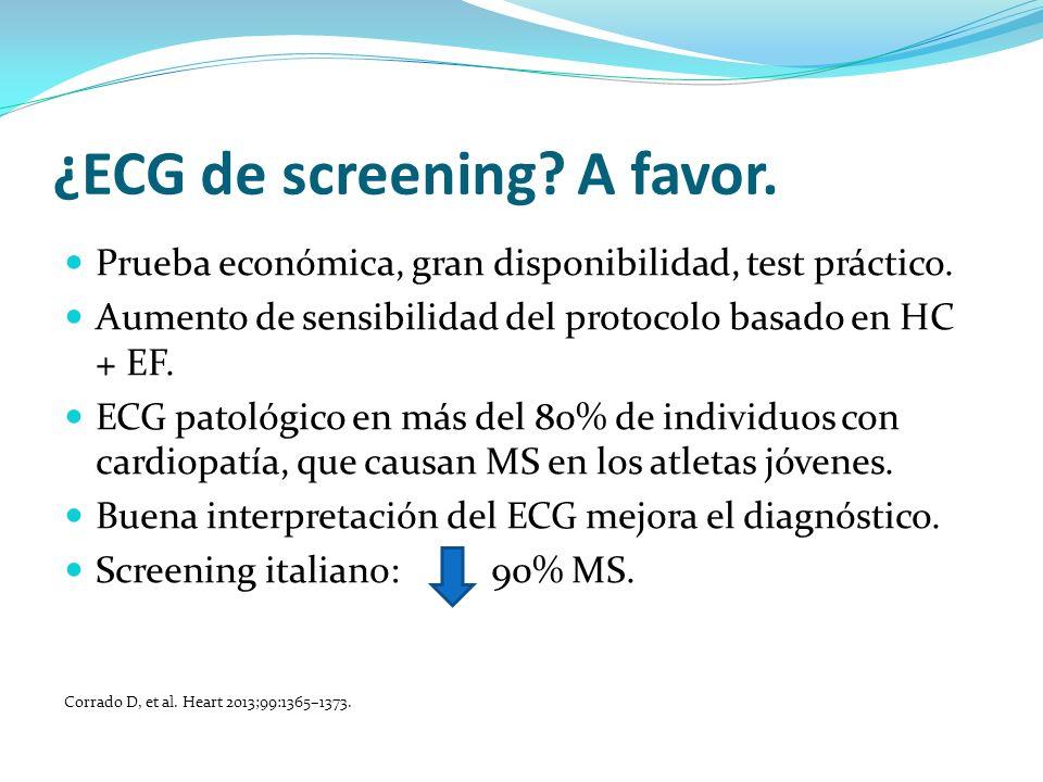 ¿ECG de screening? A favor. Prueba económica, gran disponibilidad, test práctico. Aumento de sensibilidad del protocolo basado en HC + EF. ECG patológ
