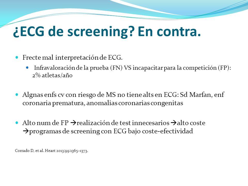 ¿ECG de screening? En contra. Frecte mal interpretación de ECG. Infravaloración de la prueba (FN) VS incapacitar para la competición (FP): 2% atletas/