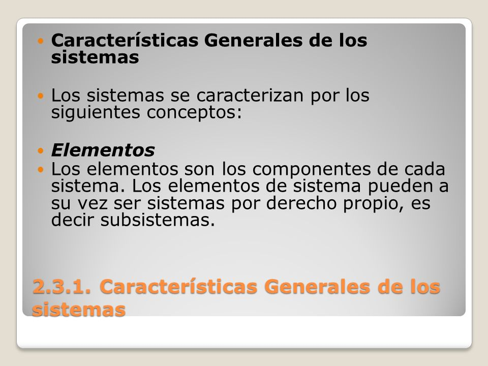 2.3.1. Características Generales de los sistemas Características Generales de los sistemas Los sistemas se caracterizan por los siguientes conceptos: