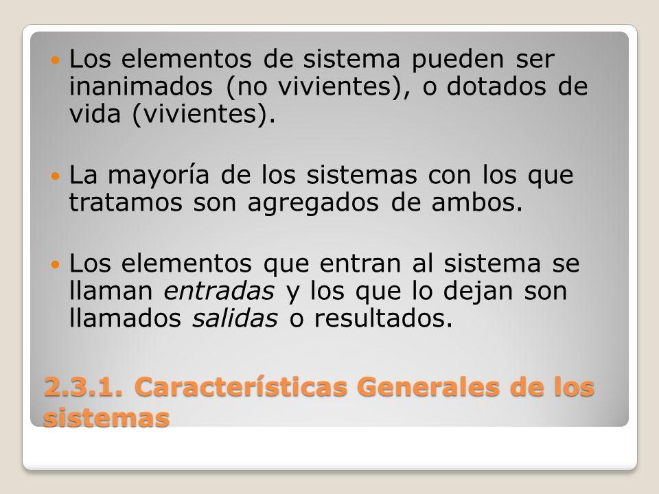 2.3.1. Características Generales de los sistemas Los elementos de sistema pueden ser inanimados (no vivientes), o dotados de vida (vivientes). La mayo