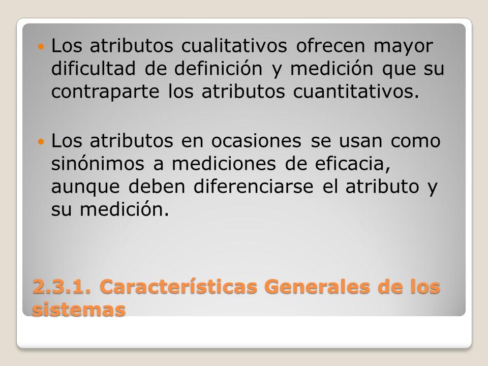 2.3.1. Características Generales de los sistemas Los atributos cualitativos ofrecen mayor dificultad de definición y medición que su contraparte los a
