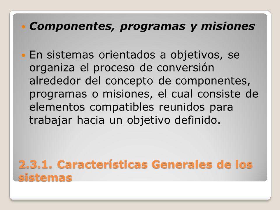 2.3.1. Características Generales de los sistemas Componentes, programas y misiones En sistemas orientados a objetivos, se organiza el proceso de conve