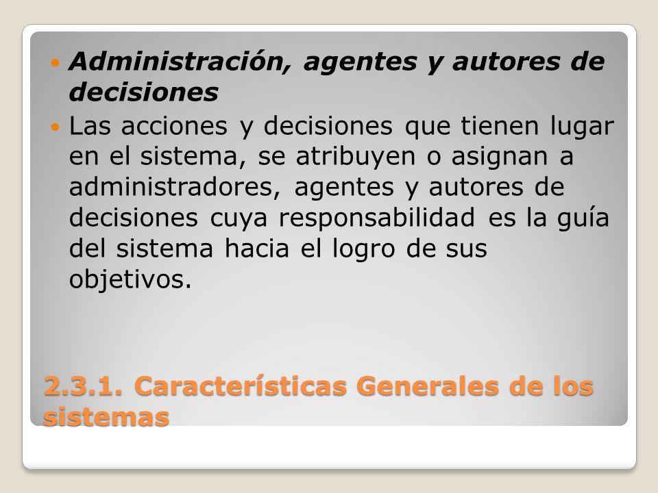 2.3.1. Características Generales de los sistemas Administración, agentes y autores de decisiones Las acciones y decisiones que tienen lugar en el sist