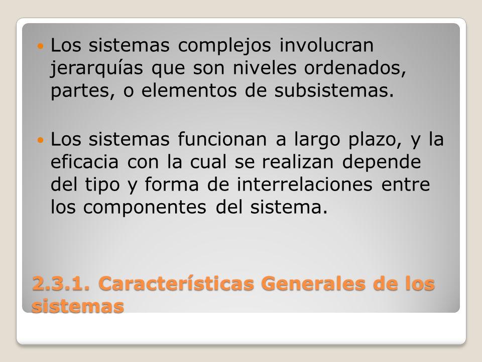 2.3.1. Características Generales de los sistemas Los sistemas complejos involucran jerarquías que son niveles ordenados, partes, o elementos de subsis