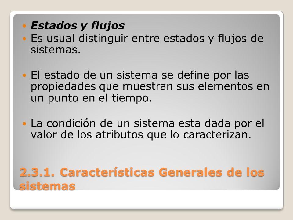 2.3.1. Características Generales de los sistemas Estados y flujos Es usual distinguir entre estados y flujos de sistemas. El estado de un sistema se d