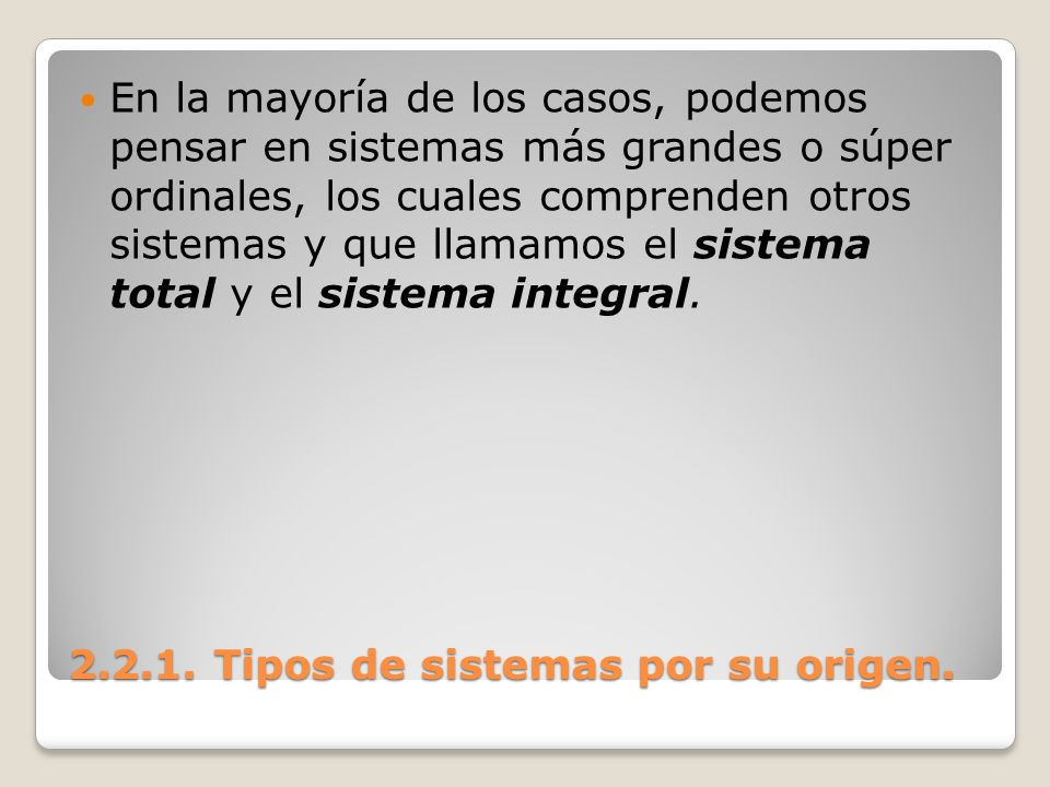 2.2.1. Tipos de sistemas por su origen. En la mayoría de los casos, podemos pensar en sistemas más grandes o súper ordinales, los cuales comprenden ot