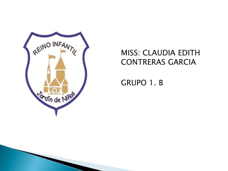 MISS: CLAUDIA EDITH CONTRERAS GARCIA GRUPO 1. B