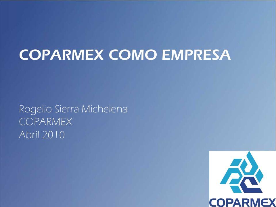COPARMEX COMO EMPRESA Rogelio Sierra Michelena COPARMEX Abril 2010