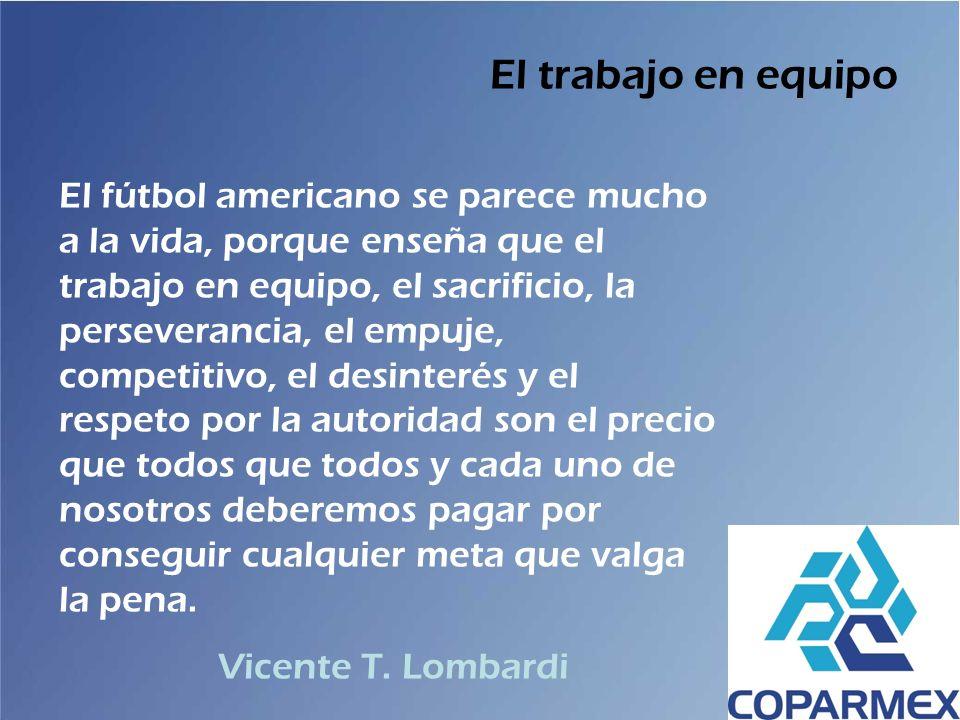 El trabajo en equipo El fútbol americano se parece mucho a la vida, porque enseña que el trabajo en equipo, el sacrificio, la perseverancia, el empuje