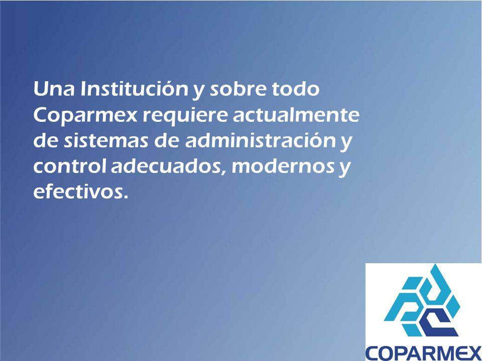 Una Institución y sobre todo Coparmex requiere actualmente de sistemas de administración y control adecuados, modernos y efectivos.
