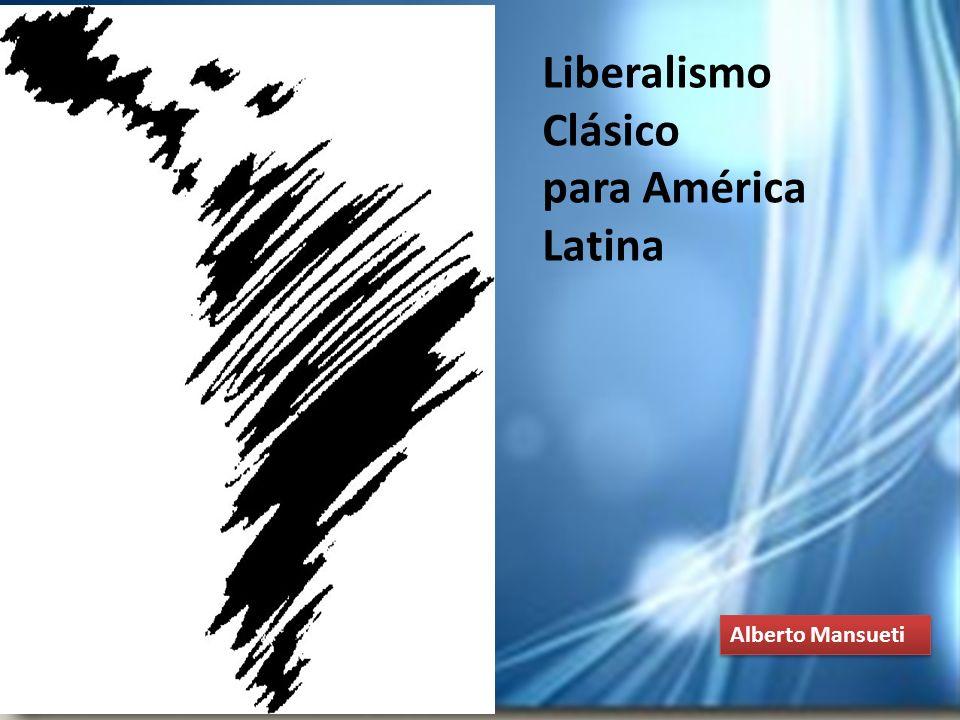 Liberalismo Clásico para América Latina Alberto Mansueti