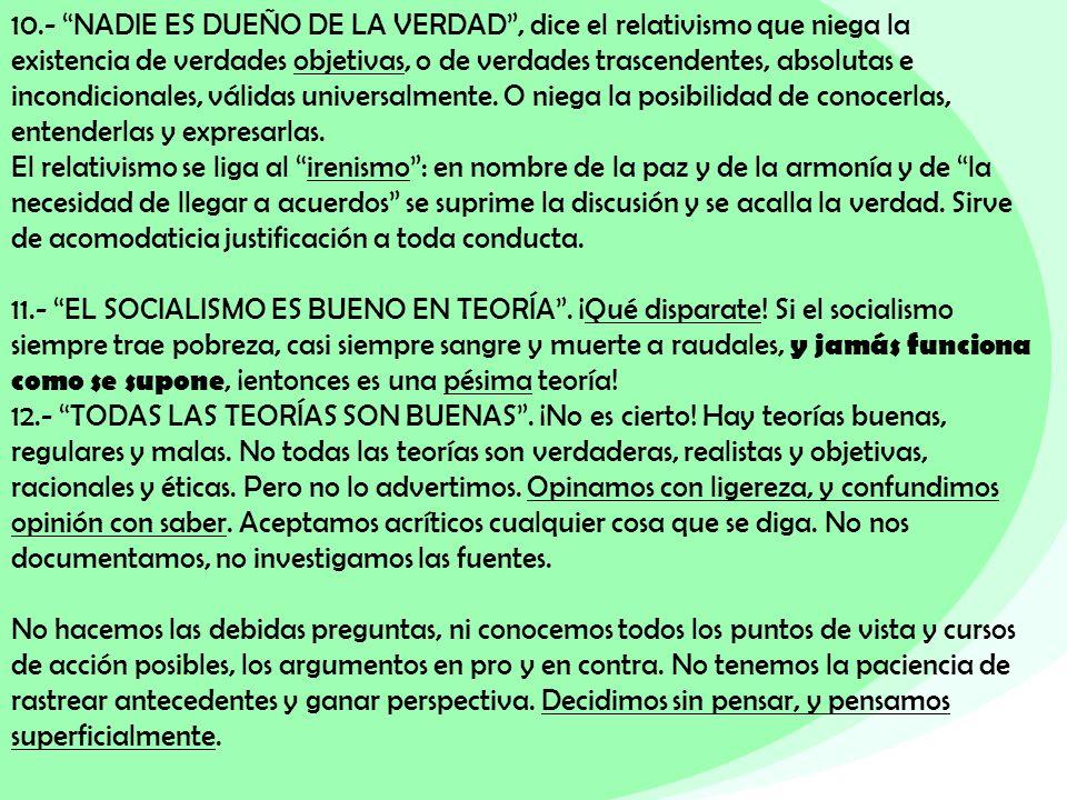 10.- NADIE ES DUEÑO DE LA VERDAD, dice el relativismo que niega la existencia de verdades objetivas, o de verdades trascendentes, absolutas e incondic