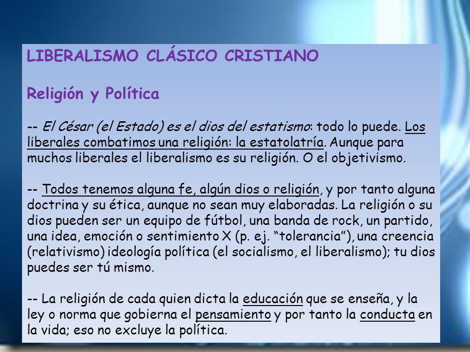 LIBERALISMO CLÁSICO CRISTIANO Religión y Política -- El César (el Estado) es el dios del estatismo: todo lo puede. Los liberales combatimos una religi