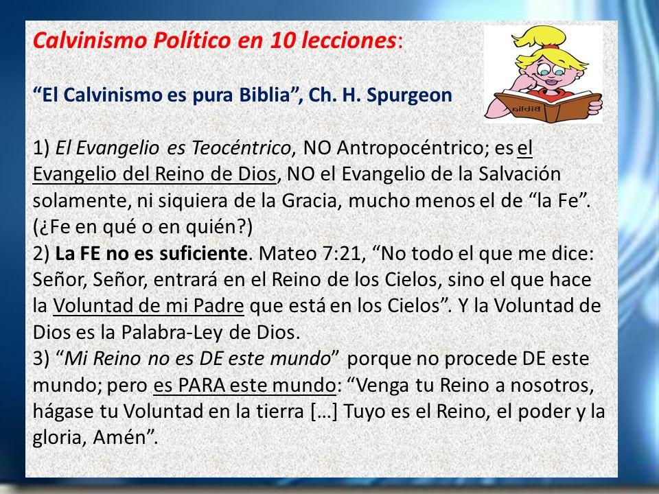 Calvinismo Político en 10 lecciones: El Calvinismo es pura Biblia, Ch. H. Spurgeon 1) El Evangelio es Teocéntrico, NO Antropocéntrico; es el Evangelio