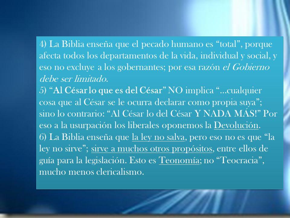 4) La Biblia enseña que el pecado humano es total, porque afecta todos los departamentos de la vida, individual y social, y eso no excluye a los gober