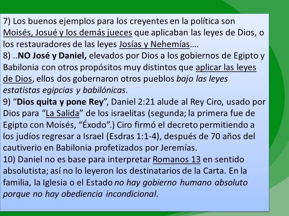 7) Los buenos ejemplos para los creyentes en la política son Moisés, Josué y los demás jueces que aplicaban las leyes de Dios, o los restauradores de