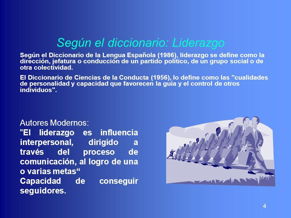 Según el diccionario: Liderazgo Según el Diccionario de la Lengua Española (1986), liderazgo se define como la dirección, jefatura o conducción de un
