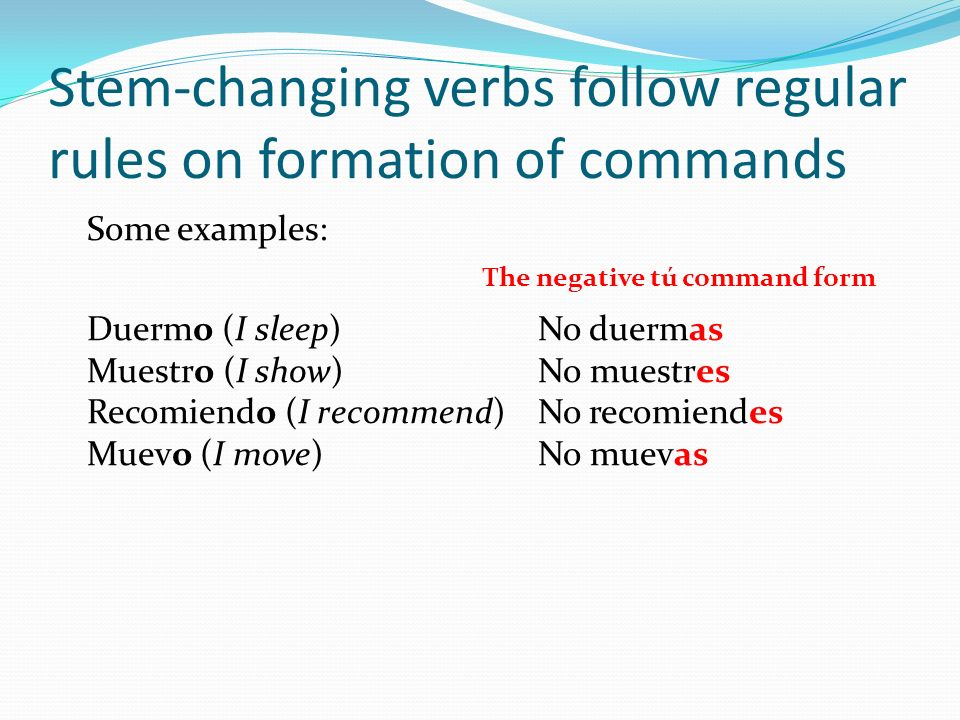 -CAR, -GAR, -ZAR verb forms for tú commands Any verb that ends with –car, -gar, or –zar will require spelling changes to keep the pronunciation.