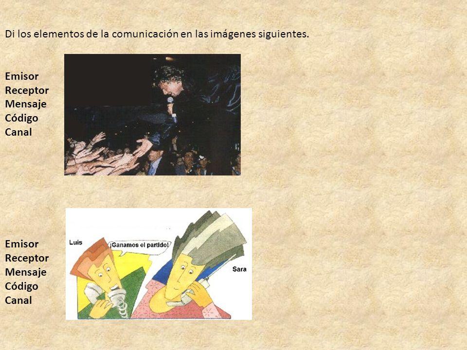 Di los elementos de la comunicación en las imágenes siguientes. Emisor Receptor Mensaje Código Canal Emisor Receptor Mensaje Código Canal