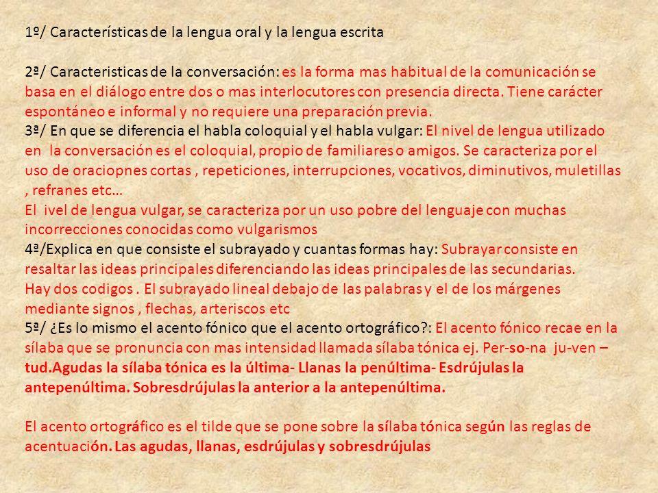 1º/ Características de la lengua oral y la lengua escrita 2ª/ Caracteristicas de la conversación: es la forma mas habitual de la comunicación se basa