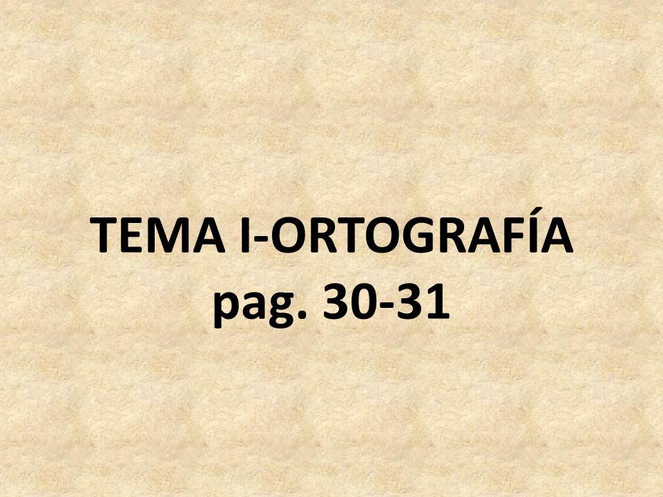 TEMA I-ORTOGRAFÍA pag. 30-31