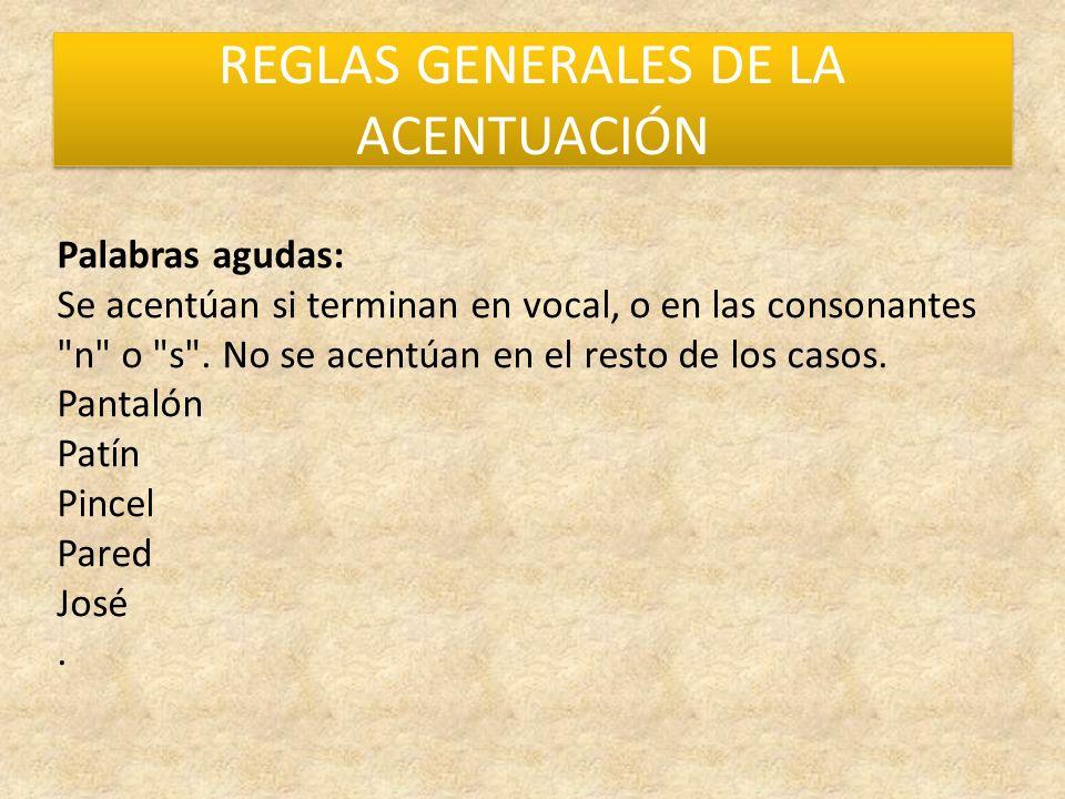REGLAS GENERALES DE LA ACENTUACIÓN Palabras agudas: Se acentúan si terminan en vocal, o en las consonantes