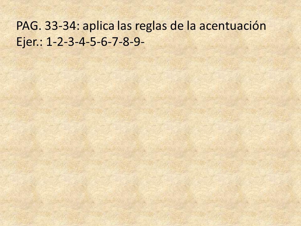 PAG. 33-34: aplica las reglas de la acentuación Ejer.: 1-2-3-4-5-6-7-8-9-