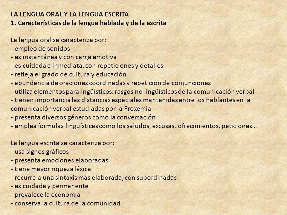 LA LENGUA ORAL Y LA LENGUA ESCRITA 1. Características de la lengua hablada y de la escrita La lengua oral se caracteriza por: - empleo de sonidos - es