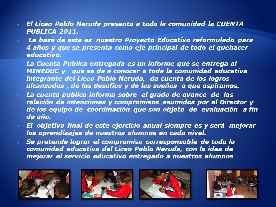 El Liceo Pablo Neruda presenta a toda la comunidad la CUENTA PUBLICA 2011. La base de esta es nuestro Proyecto Educativo reformulado para 4 años y que