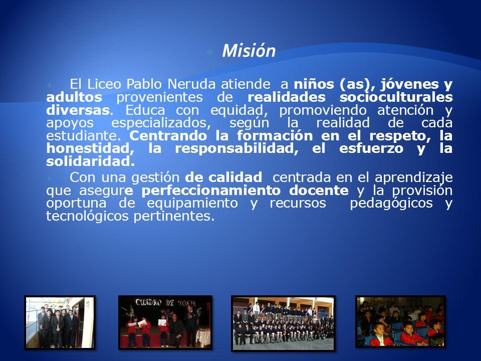 Misión El Liceo Pablo Neruda atiende a niños (as), jóvenes y adultos provenientes de realidades socioculturales diversas. Educa con equidad, promovien