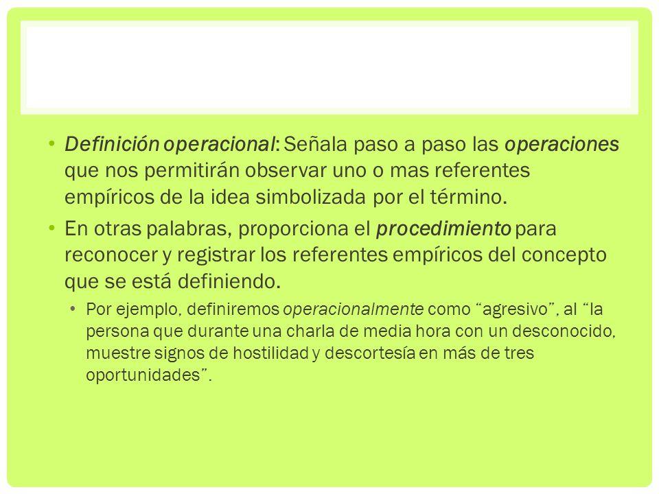 Definición operacional: Señala paso a paso las operaciones que nos permitirán observar uno o mas referentes empíricos de la idea simbolizada por el té