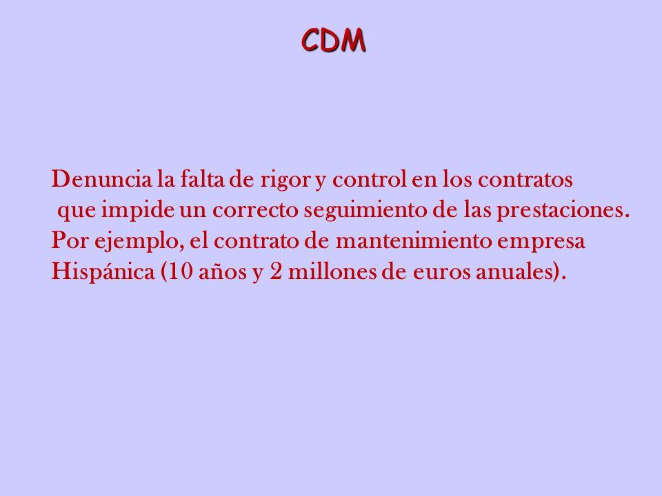 CDM Denuncia la falta de rigor y control en los contratos que impide un correcto seguimiento de las prestaciones. Por ejemplo, el contrato de mantenim