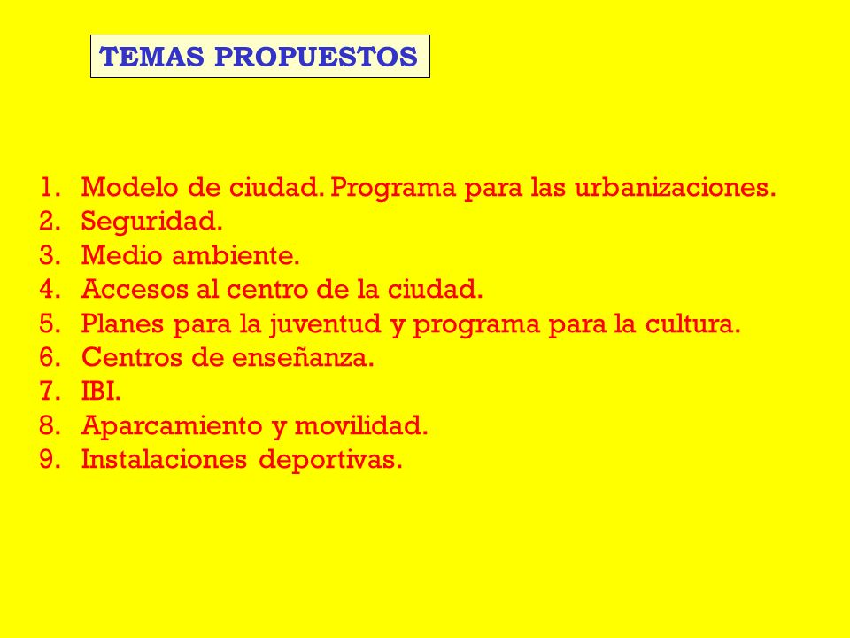 1.Modelo de ciudad. Programa para las urbanizaciones. 2.Seguridad. 3.Medio ambiente. 4.Accesos al centro de la ciudad. 5.Planes para la juventud y pro