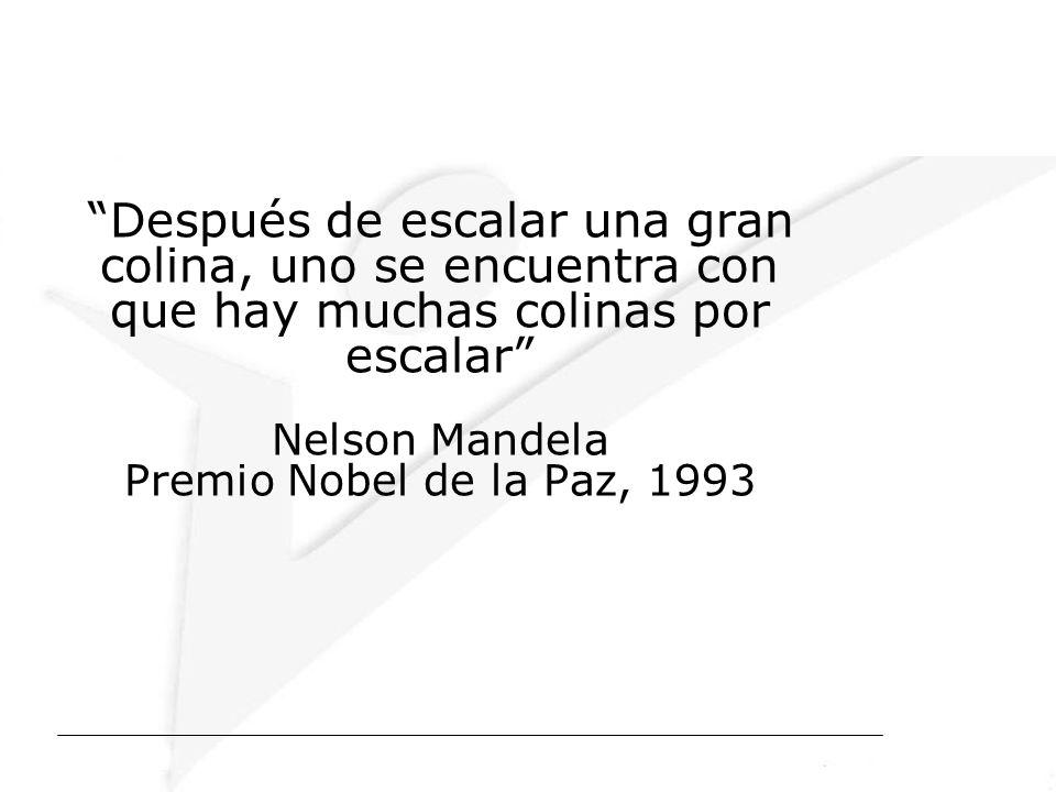 Después de escalar una gran colina, uno se encuentra con que hay muchas colinas por escalar Nelson Mandela Premio Nobel de la Paz, 1993