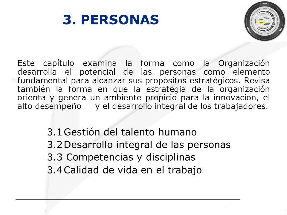 3. PERSONAS Este capítulo examina la forma como la Organización desarrolla el potencial de las personas como elemento fundamental para alcanzar sus pr