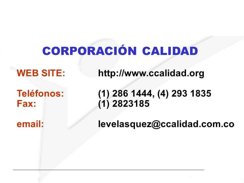 WEB SITE: http://www.ccalidad.org Teléfonos: (1) 286 1444, (4) 293 1835 Fax:(1) 2823185 email:levelasquez@ccalidad.com.co CORPORACIÓN CALIDAD
