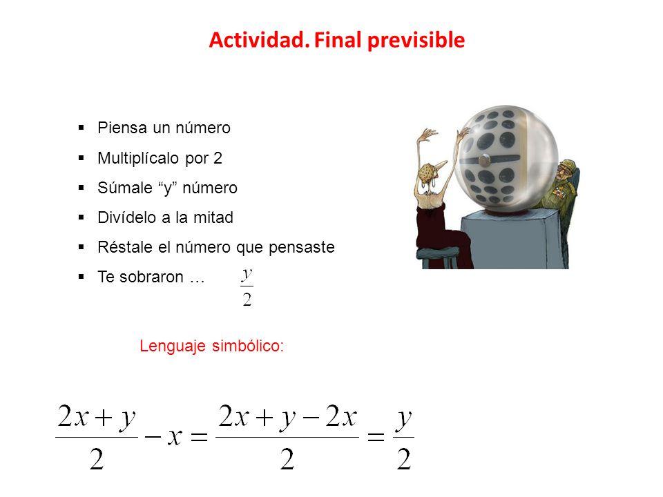 Actividad. Final previsible Piensa un número Multiplícalo por 2 Súmale y número Divídelo a la mitad Réstale el número que pensaste Te sobraron … Lengu