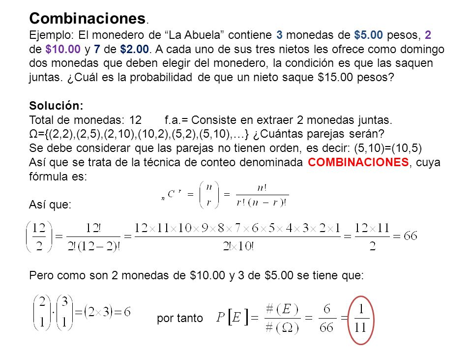 Combinaciones. Ejemplo: El monedero de La Abuela contiene 3 monedas de $5.00 pesos, 2 de $10.00 y 7 de $2.00. A cada uno de sus tres nietos les ofrece
