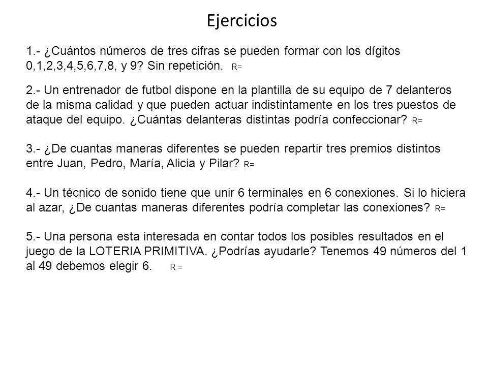 Ejercicios 1.- ¿Cuántos números de tres cifras se pueden formar con los dígitos 0,1,2,3,4,5,6,7,8, y 9? Sin repetición. R= 2.- Un entrenador de futbol