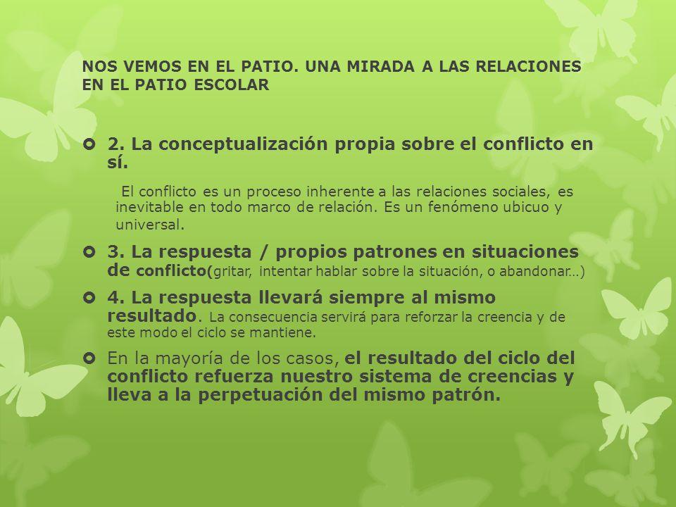 NOS VEMOS EN EL PATIO. UNA MIRADA A LAS RELACIONES EN EL PATIO ESCOLAR 2. La conceptualización propia sobre el conflicto en sí. El conflicto es un pro
