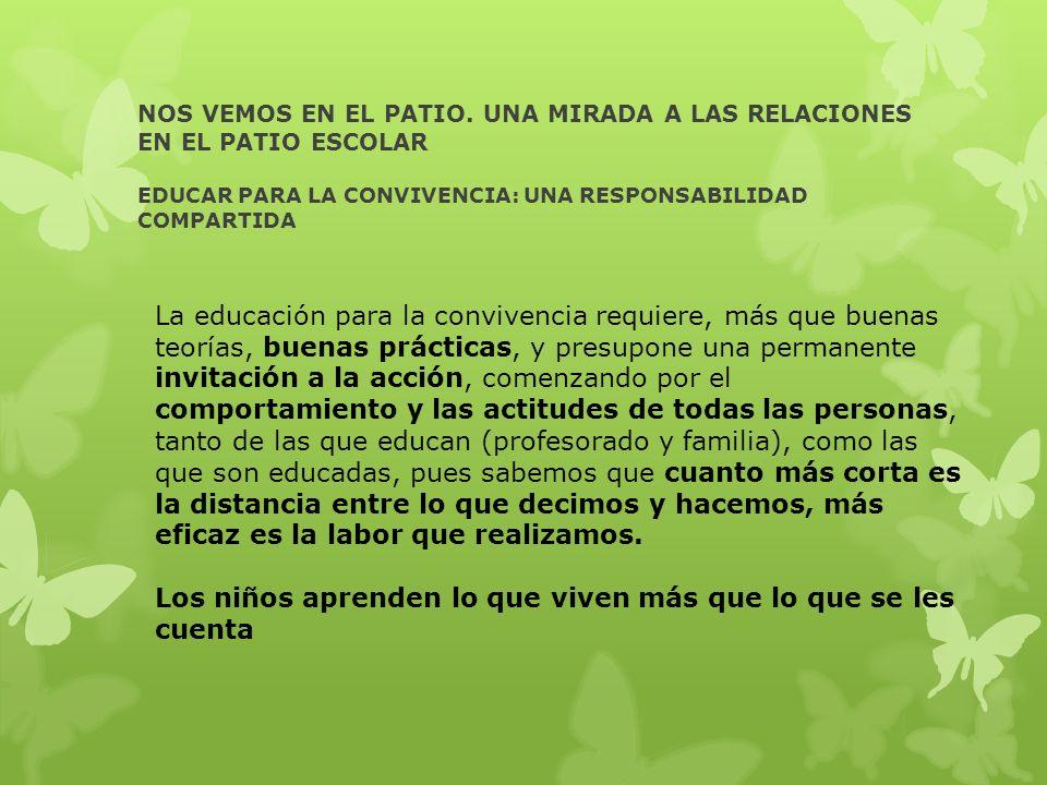 NOS VEMOS EN EL PATIO. UNA MIRADA A LAS RELACIONES EN EL PATIO ESCOLAR EDUCAR PARA LA CONVIVENCIA: UNA RESPONSABILIDAD COMPARTIDA La educación para la