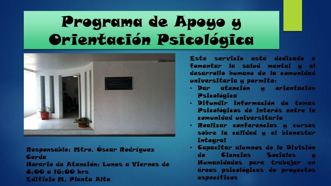 Programa de Apoyo y Orientación Psicológica Este servicio está dedicado a fomentar la salud mental y el desarrollo humano de la comunidad universitari