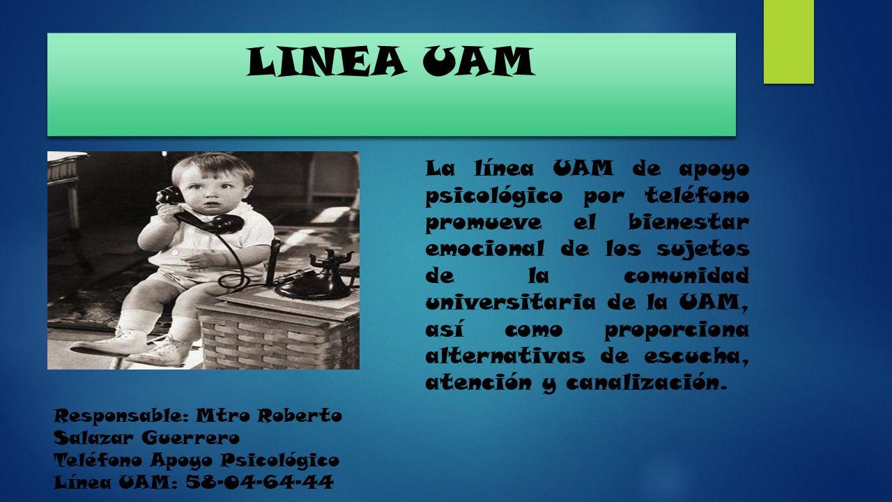 LINEA UAM La línea UAM de apoyo psicológico por teléfono promueve el bienestar emocional de los sujetos de la comunidad universitaria de la UAM, así c