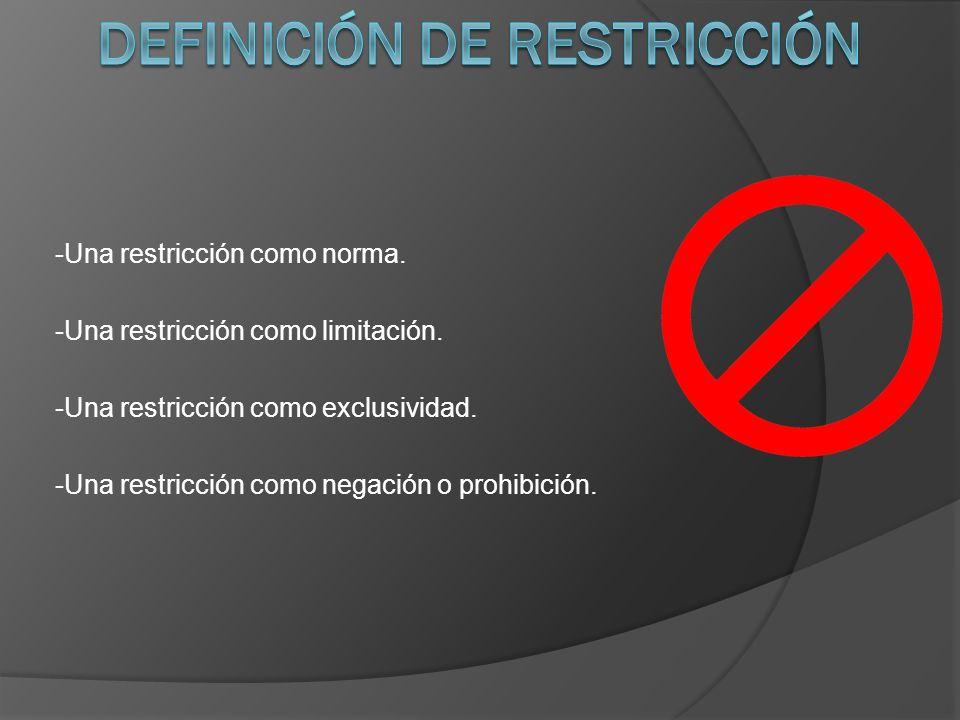 -Una restricción como norma. -Una restricción como limitación.