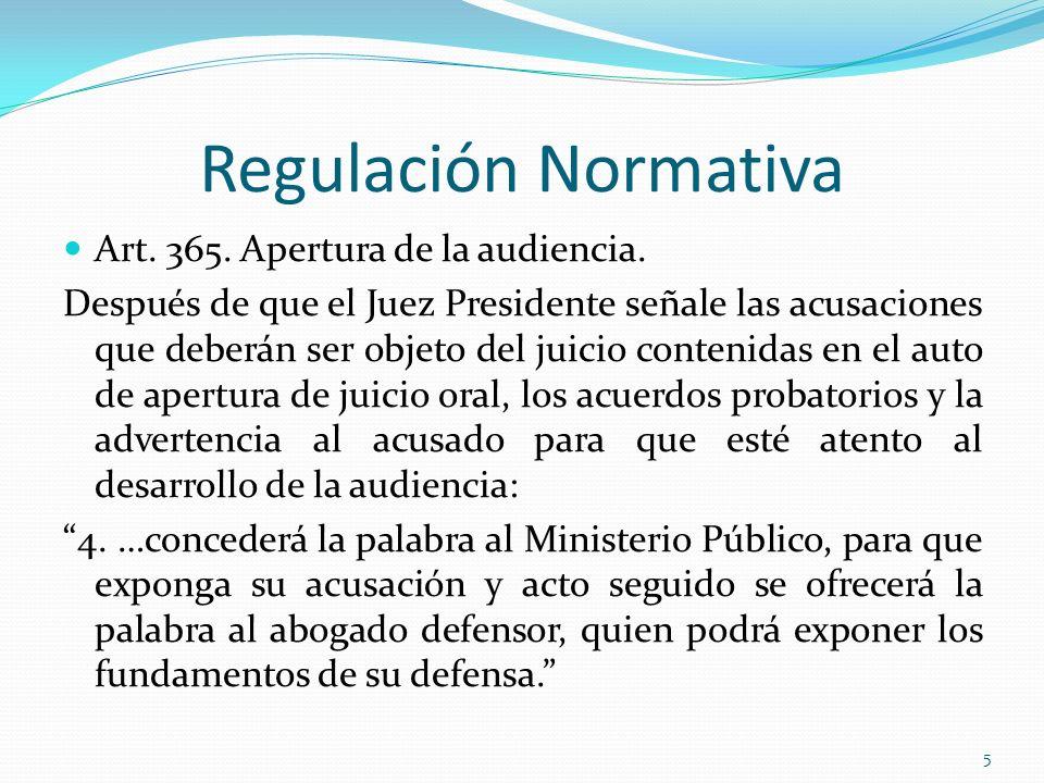 5 Regulación Normativa Art. 365. Apertura de la audiencia. Después de que el Juez Presidente señale las acusaciones que deberán ser objeto del juicio