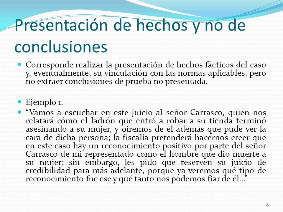 8 Presentación de hechos y no de conclusiones Corresponde realizar la presentación de hechos fácticos del caso y, eventualmente, su vinculación con la