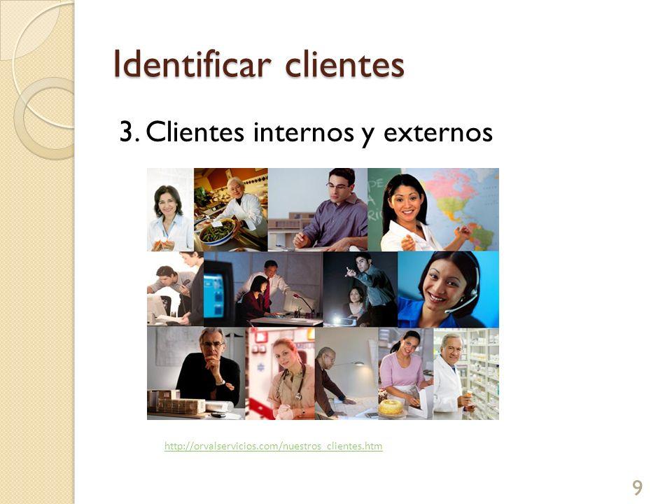 Identificar clientes 3. Clientes internos y externos http://orvalservicios.com/nuestros_clientes.htm 9